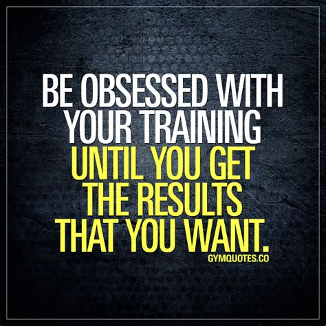 be obsessed or be gym quotes get your training motivation and inspiration