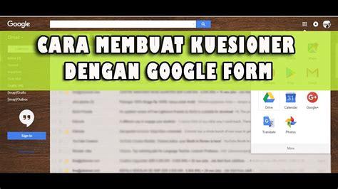 cara membuat kuesioner kuantitatif cara membuat kuesioner dengan google form youtube