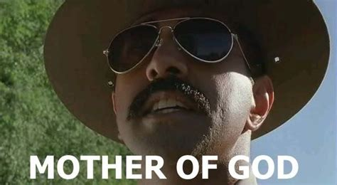 Super Troopers Meme - mother of god literally adviceanimals
