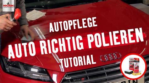 Polieren Richtig by Autopflege Tutorial Autolack Richtig Polieren Youtube