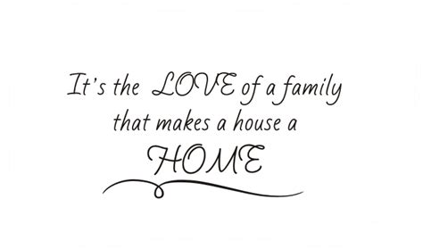it s the of a family that makes a house a home