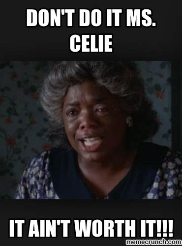 Don T Do It Meme - don t do it ms celie