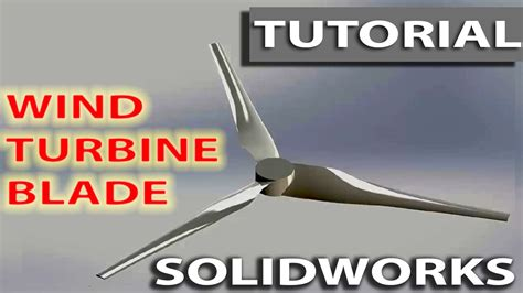 solidworks tutorial wind turbine wind turbine blade 3d modeling in solidworks youtube
