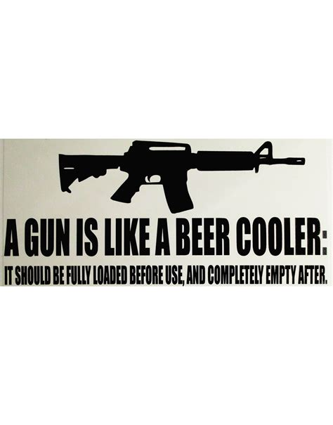 Design Your Own Home Online by A Gun Is Like A Beer Cooler Sticker U S Custom Stickers