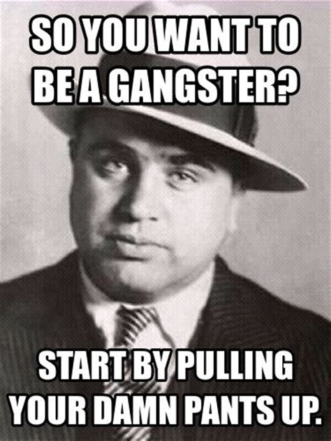Real Gangster Meme - 17 best images about mr al capone on pinterest bugs