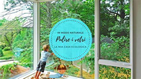 Pulire I Vetri In Modo Naturale by Pulire I Vetri Il Metodo Naturale Che Non Lascia Aloni