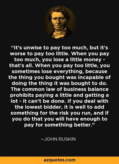 john ruskin quote  unwise  pay     worse