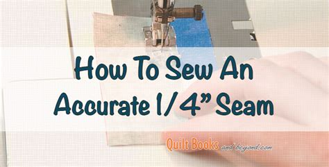 seams books how to sew an accurate 1 4 quot seam quilt books beyond