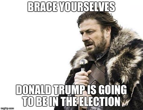Brace Yourself Memes - these funny and hilarious donald trump memes will make you