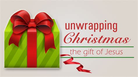 unwrapping christmas sermons unwrapping gift of jesus crosspoint community church