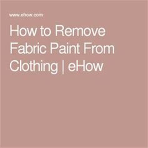 How To Remove Paint From Upholstery by How To Remove Fabric Paint From Clothing Clothing How