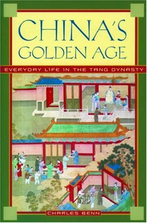 china s world what does china want books china s golden age everyday in the tang dynasty by