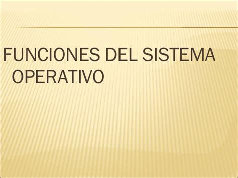 bloque 1 diferenciar funciones del sistema operativo funciones del sistema operativo inform 225 tica i interciclo 0307