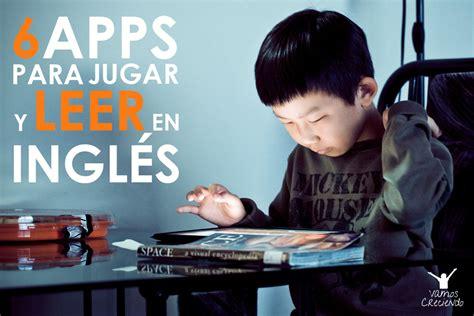 leer libro 15 articulos catedra base ahora 6 apps para jugar y leer en ingl 233 s vamos creciendovamos creciendo