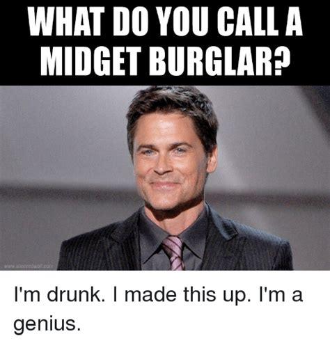Meme Midget - what do you call a midget burglar wwwalienredwolf com i m drunk i made this up i m a genius