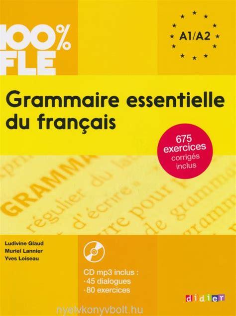 grammaire utile du francais 227801594x 100 fle grammaire essentielle du fran 231 ais niveau a1 a2 livre cd audio mp3 nyelvk 246 nyv