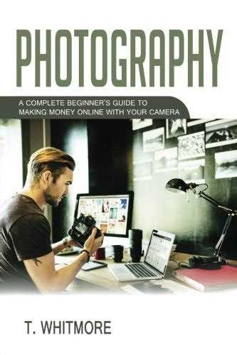 Make Money With Photography Online - download pdf photography a complete beginner s guide to making money online with your