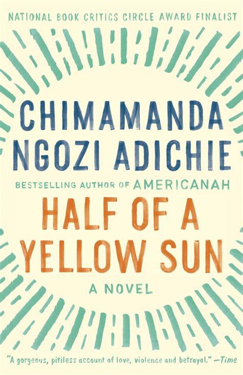 0007200285 half of a yellow sun half of a yellow sun by chimamanda ngozi adichie onetribemag