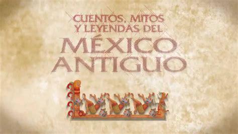 creencias y supersticiones mexicanas mitos y leyendas cuentos mitos y leyendas del m 233 xico antiguo youtube