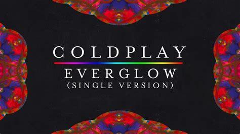 coldplay everglow single version lyrics coldplay everglow new version single version lyrics