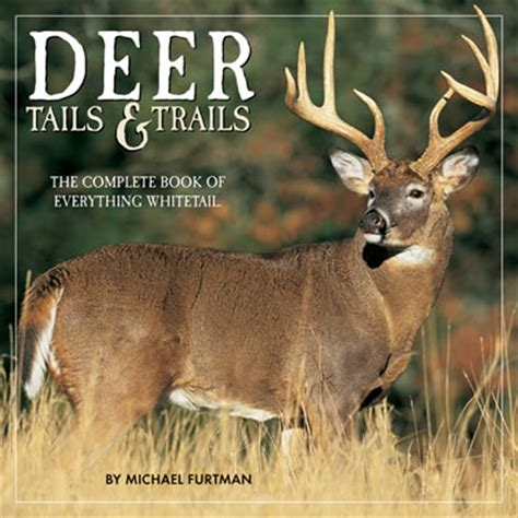 whitetail deer facts and strategies books award winning wildlife author michael furtman s deer tails