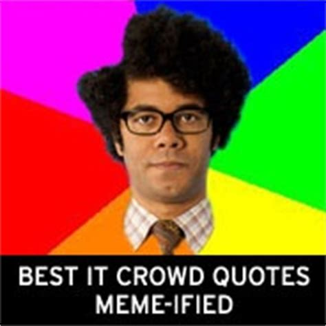 It Crowd Meme - the best it crowd quotes meme ified lol pinterest