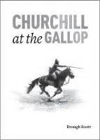 churchill at the gallop brough scott books and biography waterstones