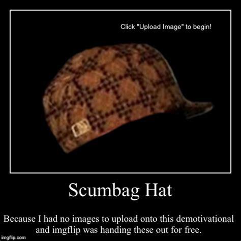 Scumbag Hat Meme - scumbag hat imgflip