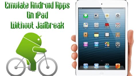 can you jailbreak an android how to emulate android apps on without jailbreak techsute