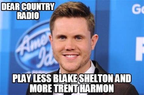 Blake Shelton Meme - 1000 images about trent harmon on pinterest seasons