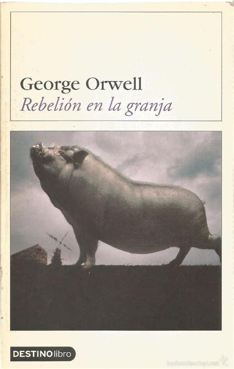 rebelin en la granja 1539571157 george orwell rebelion en la granja destino comprar libros de ciencia ficci 243 n y fantas 237 a en
