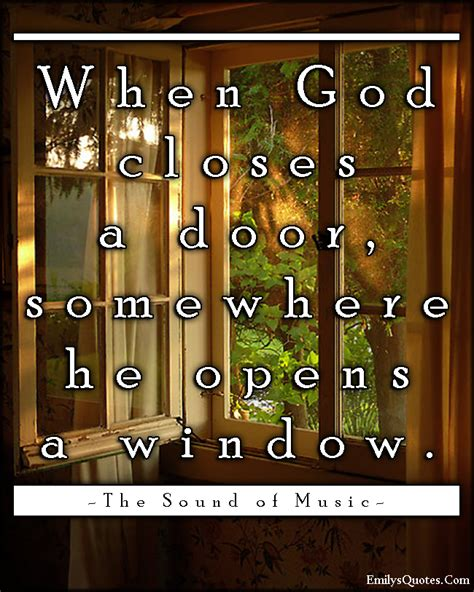 When A Door Closes A Window Opens by When God Closes A Door Somewhere He Opens A Window Quotes Window Doors And