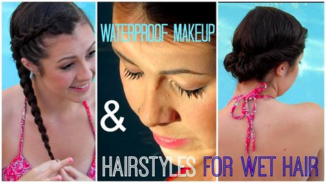Hairstyles For Swimming by Waterproof Makeup Hairstyles Out Of The Pool