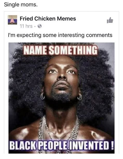 Fried Chicken Meme - single moms fried chicken memes 11 hrs i m expecting some