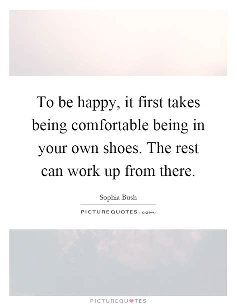 Be Comfortable by To Be Happy It Takes Being Comfortable Being In