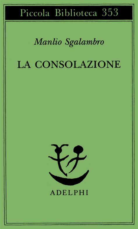 aforismi consolazione la consolazione manlio sgalambro adelphi edizioni