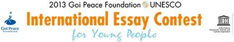 International Essay Contest Unesco by Organizado Por The Goi Peace Foundation Fundaci 243 N Goi Para La Paz Y La Unesco