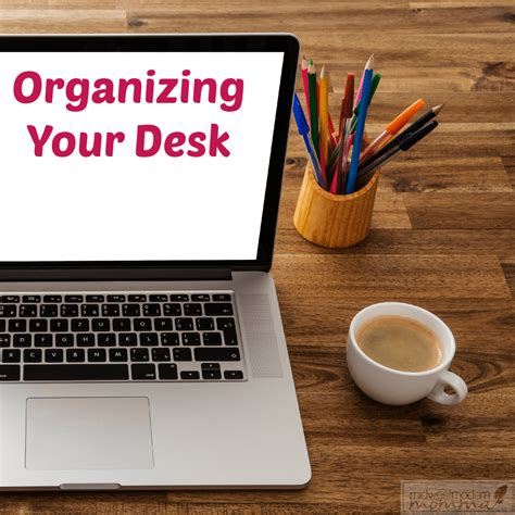 organizing your desk tips for organizing your home