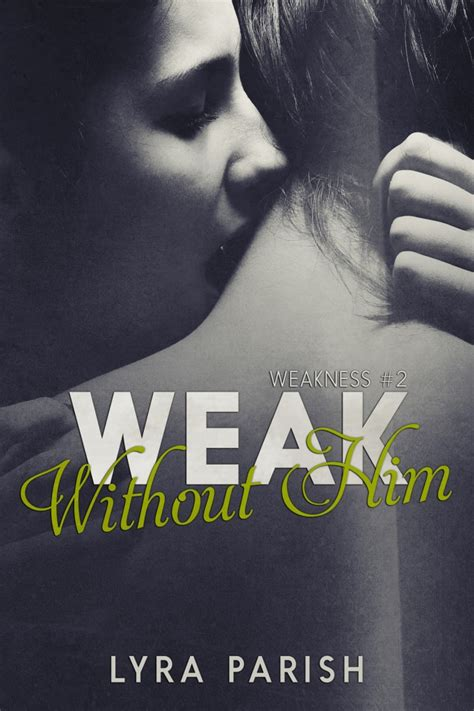Giveaway Weakness - weak without him by lyra parish weakness 2 cover reveal