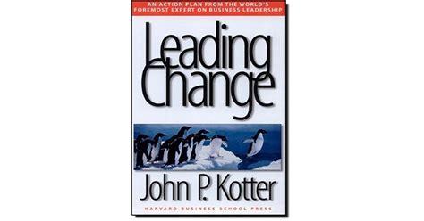 by john p kotter leading change by john p kotter