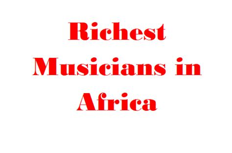 africa s 2017 top 10 richest musicians rankings kenya tanzania misses out kenyayote