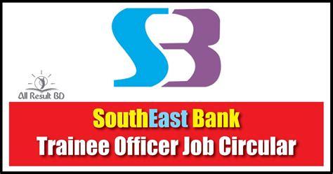 bank trainee southeast bank trainee officer circular 2017