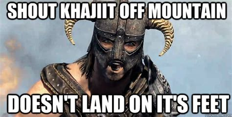Khajiit Meme - shout khajiit off mountain doesn t land on it s feet