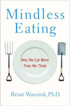 how we eat with our and think with our stomachs the influences that shape your habits books mindless why we eat more than we think by brian