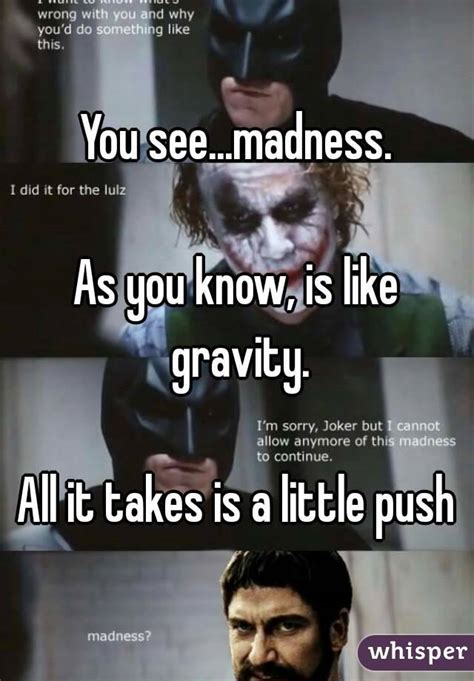 All Madness Takes City by You See Madness As You Is Like Gravity All It