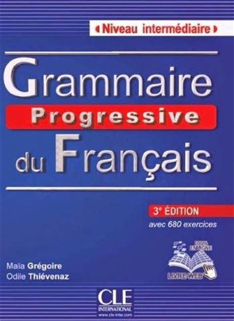 grammaire progressive du francais 2090381175 la facult 233 grammaire progressive du fran 231 ais niveau interm 233 diaire pdf audio manuels