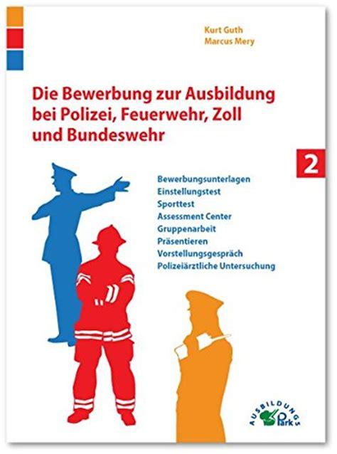 Bewerbung Bundeswehr Beamtenlaufbahn Die Bewerbung Zur Ausbildung Bei Polizei Feuerwehr Zoll