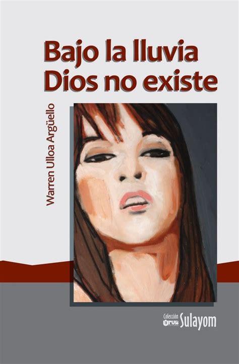 dios no existe 8499083102 bajo la lluvia dios no existe ulloa arg 220 ello warren sinopsis del libro rese 241 as criticas