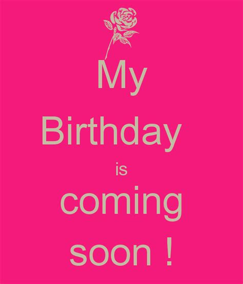 Birthday Quotes To My Birthday Coming Soon Quotes Quotesgram