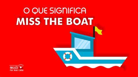 gravy boat o que significa o que significa miss the boat em portugu 234 s ingl 234 s na sua